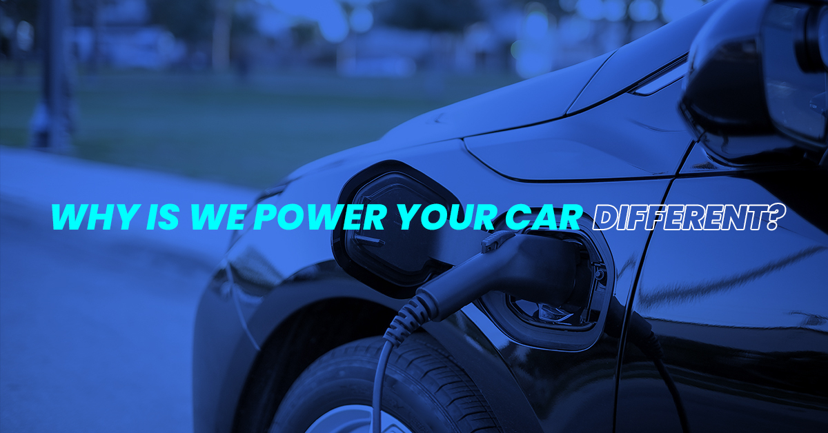 Why is We Power Your Car different?